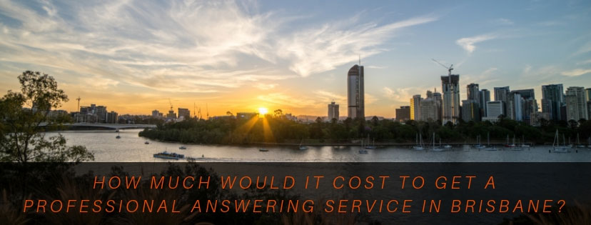How Much Would it Cost to Get a Professional Answering Service in Brisbane?
