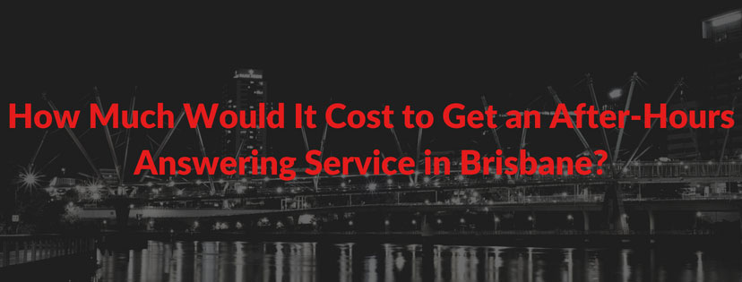 How Much Would It Cost to Get an After-Hours Answering Service in Brisbane?