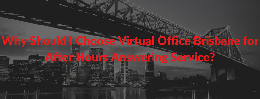 Why Should I Choose Virtual Office Brisbane for After Hours Answering Service?