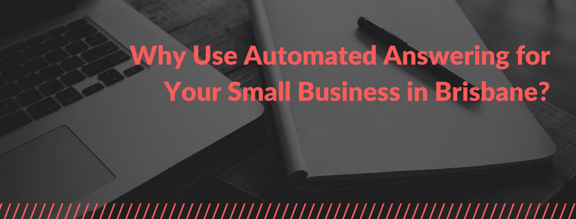 Why Use Automated Answering for Your Small Business in Brisbane?